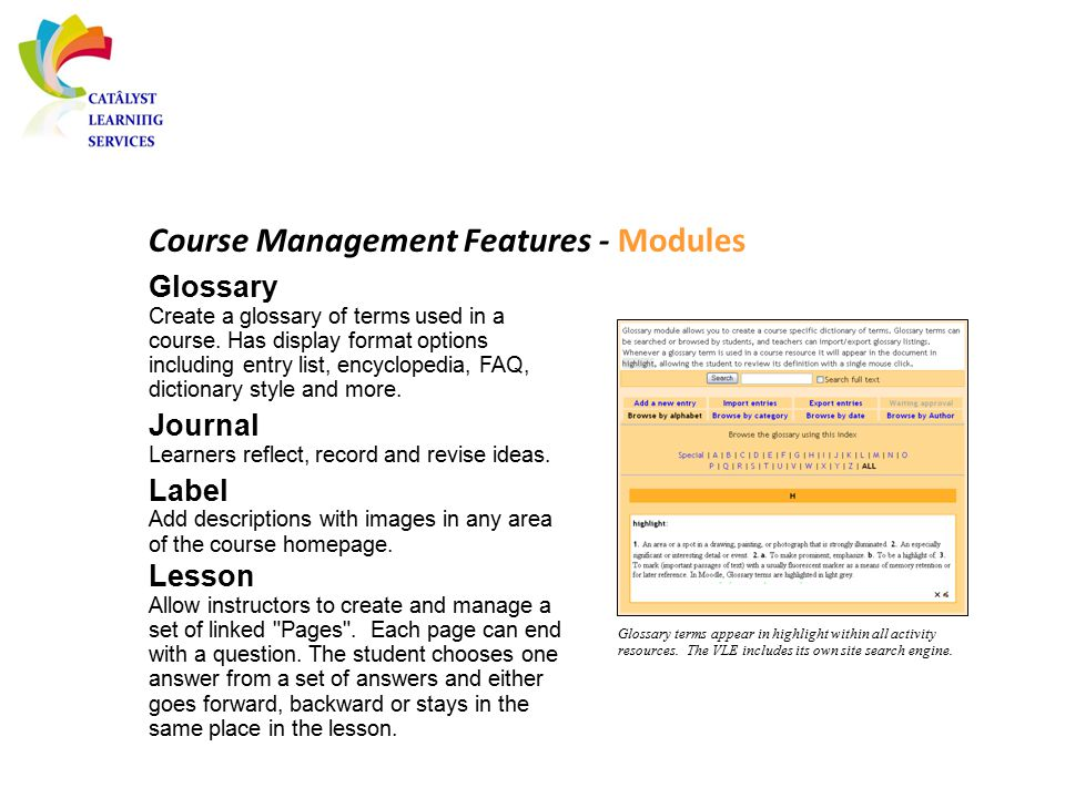Course Management Features - Modules Glossary Create a glossary of terms used in a course. Has display format options including entry list, encycloped