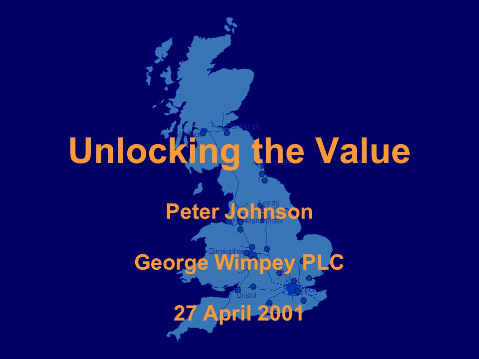 Unlocking the Value Peter Johnson George Wimpey PLC 27 April 2001