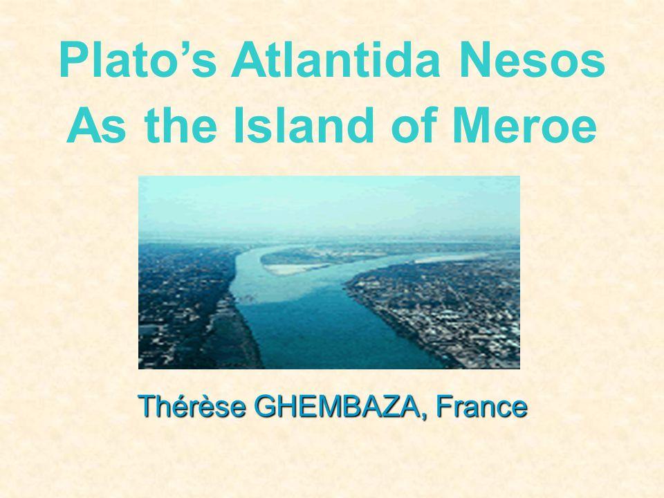 Thérèse GHEMBAZA, France Plato's Atlantida Nesos As the Island of Meroe