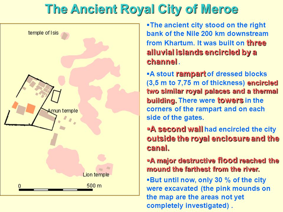 The Ancient Royal City of Meroe three alluvial islands encircled by a channel  The ancient city stood on the right bank of the Nile 200 km downstream