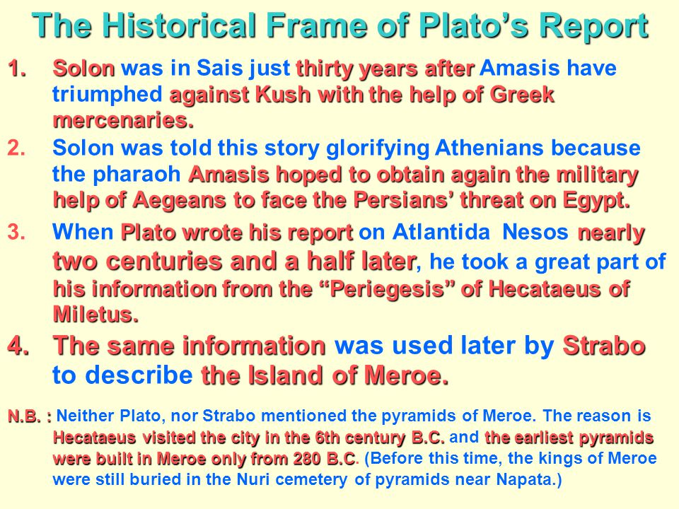 The Historical Frame of Plato's Report 1.Solonthirty years after against Kush with the help of Greek mercenaries. 1.Solon was in Sais just thirty year