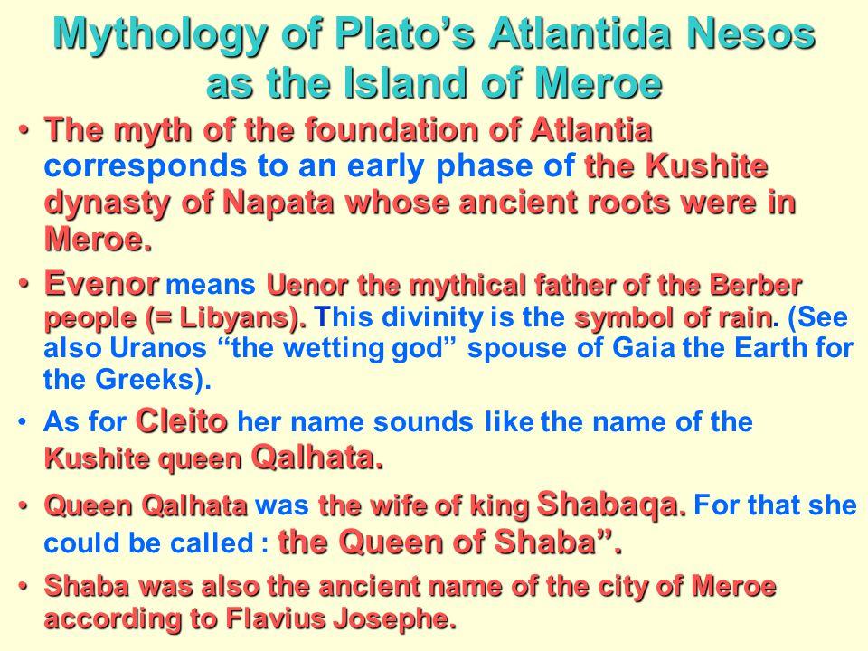 Mythology of Plato's Atlantida Nesos as the Island of Meroe The myth of the foundationof Atlantia the Kushite dynasty of Napata whose ancient roots we