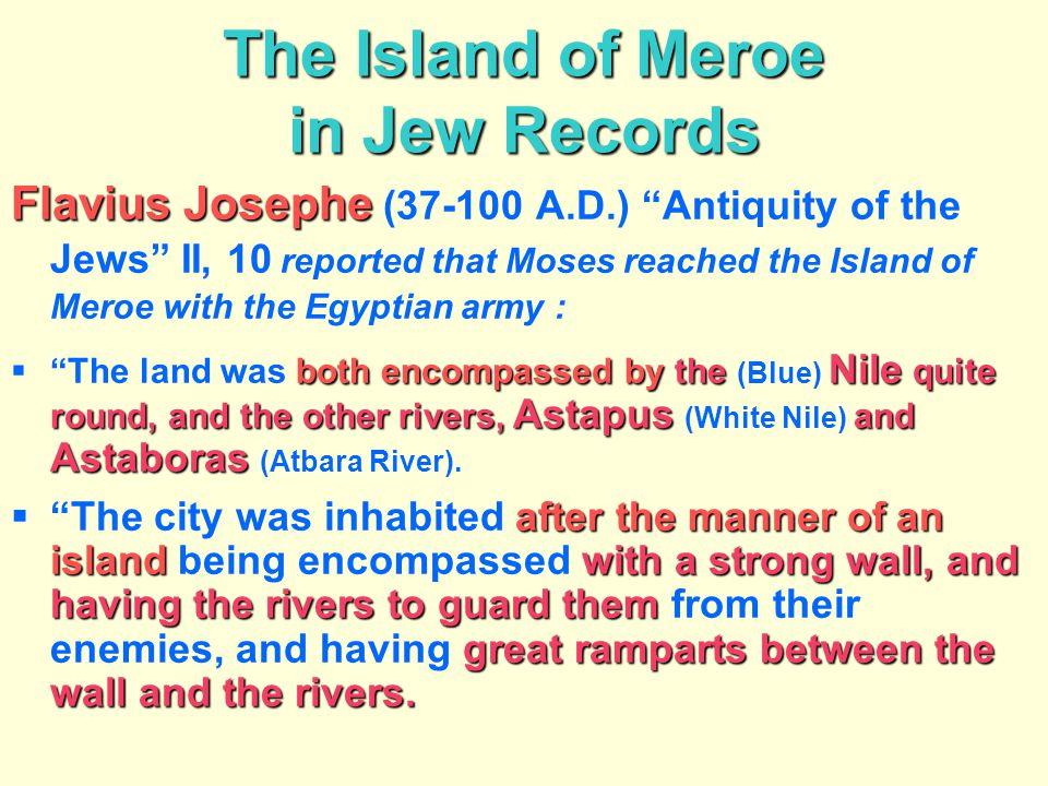 "The Island of Meroe in Jew Records Flavius Josephe Flavius Josephe (37-100 A.D.) ""Antiquity of the Jews"" II, 10 reported that Moses reached the Island"