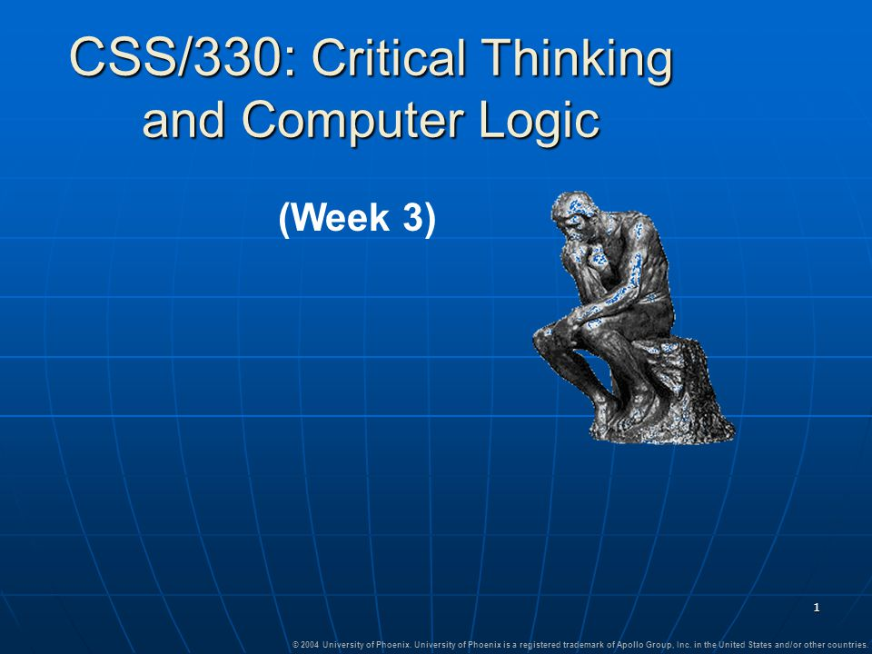 1 CSS/330: Critical Thinking and Computer Logic © 2004 University of Phoenix. University of Phoenix is a registered trademark of Apollo Group, Inc. in