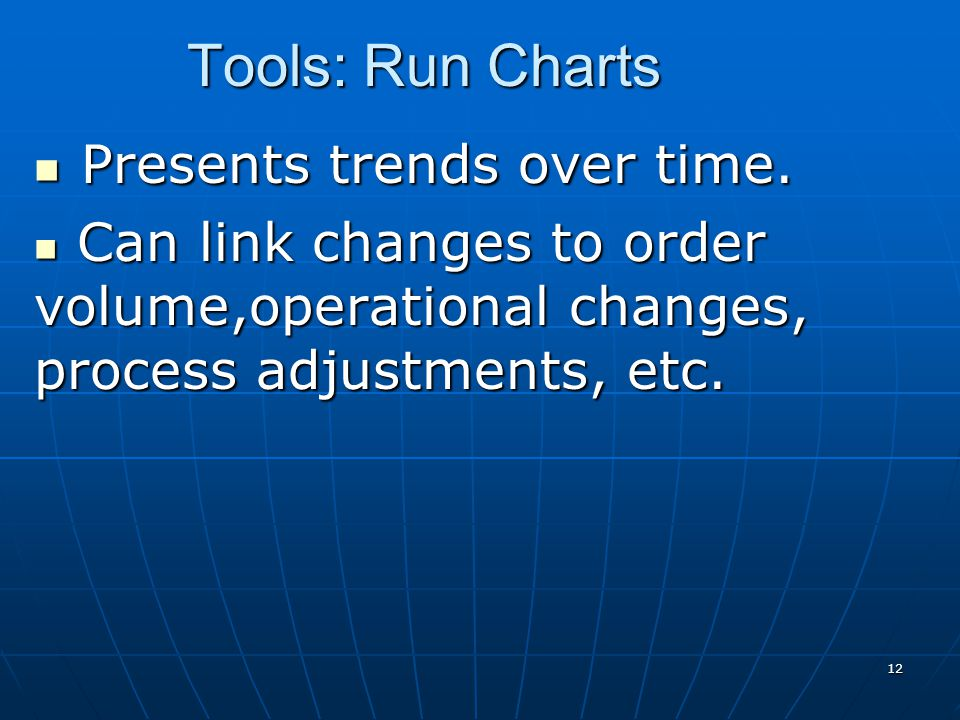 12 Presents trends over time. Presents trends over time. Can link changes to order volume,operational changes, process adjustments, etc. Can link chan