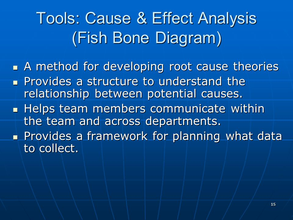 15 A method for developing root cause theories A method for developing root cause theories Provides a structure to understand the relationship between potential causes.