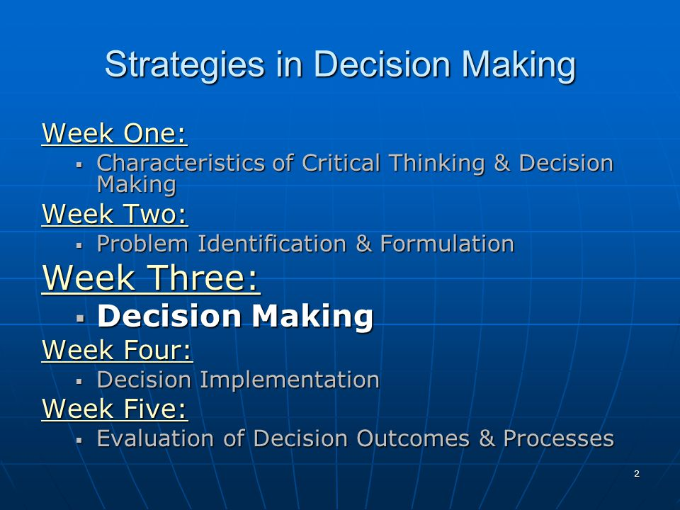 2 Strategies in Decision Making Week One: Week One:  Characteristics of Critical Thinking & Decision Making Week Two: Week Two:  Problem Identificat