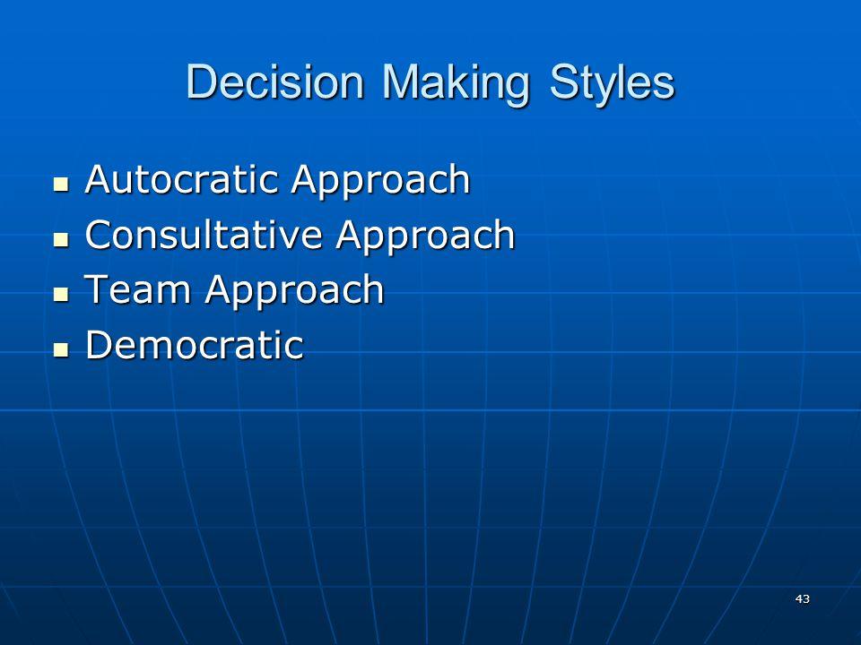 43 Decision Making Styles Autocratic Approach Autocratic Approach Consultative Approach Consultative Approach Team Approach Team Approach Democratic D