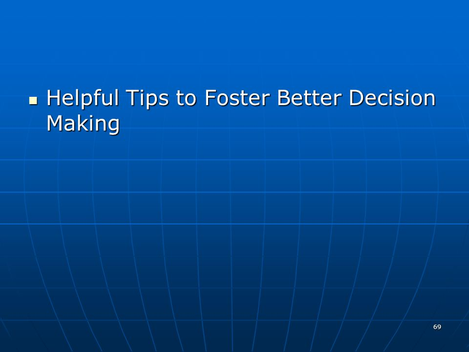 69 Helpful Tips to Foster Better Decision Making Helpful Tips to Foster Better Decision Making