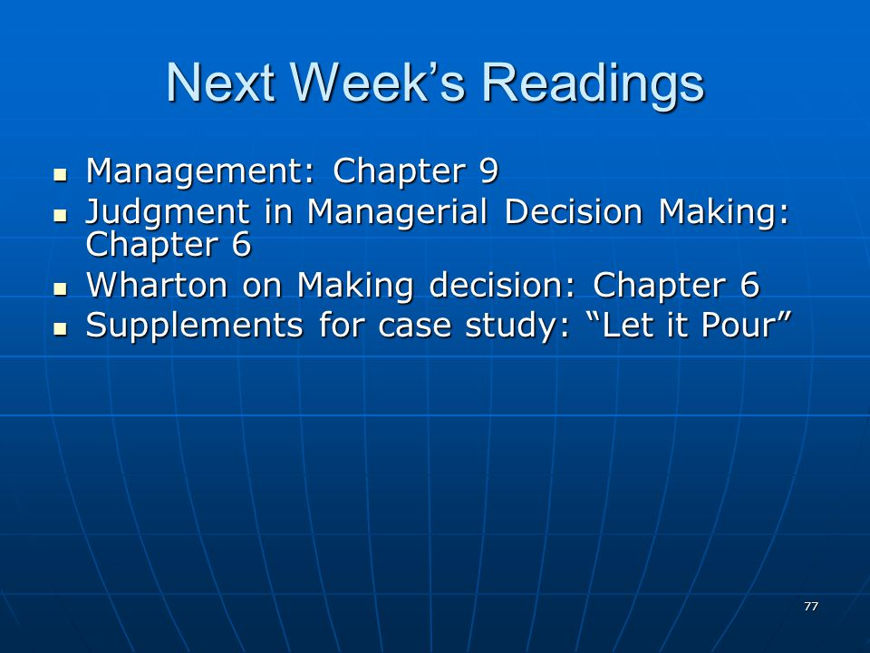 77 Next Week's Readings Management: Chapter 9 Management: Chapter 9 Judgment in Managerial Decision Making: Chapter 6 Judgment in Managerial Decision