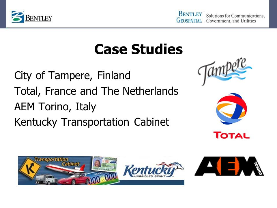 Case Studies City of Tampere, Finland Total, France and The Netherlands AEM Torino, Italy Kentucky Transportation Cabinet