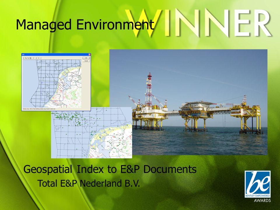 Managed Environment Geospatial Index to E&P Documents Total E&P Nederland B.V.