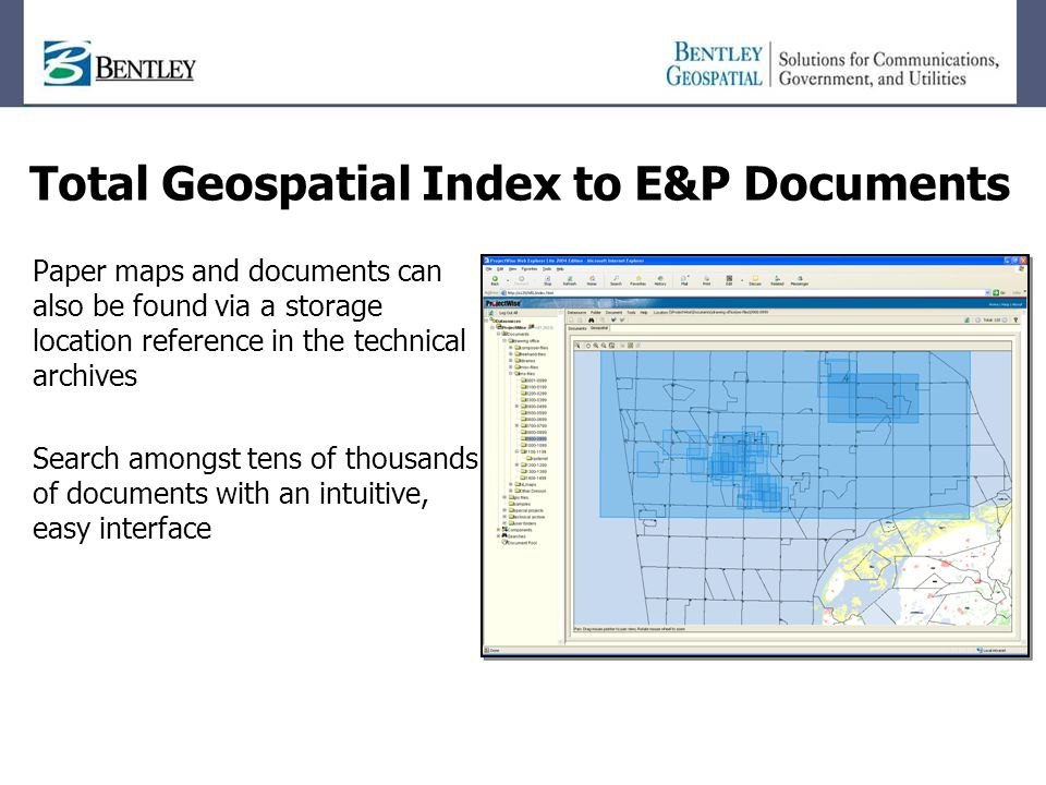 Total Geospatial Index to E&P Documents Paper maps and documents can also be found via a storage location reference in the technical archives Search a