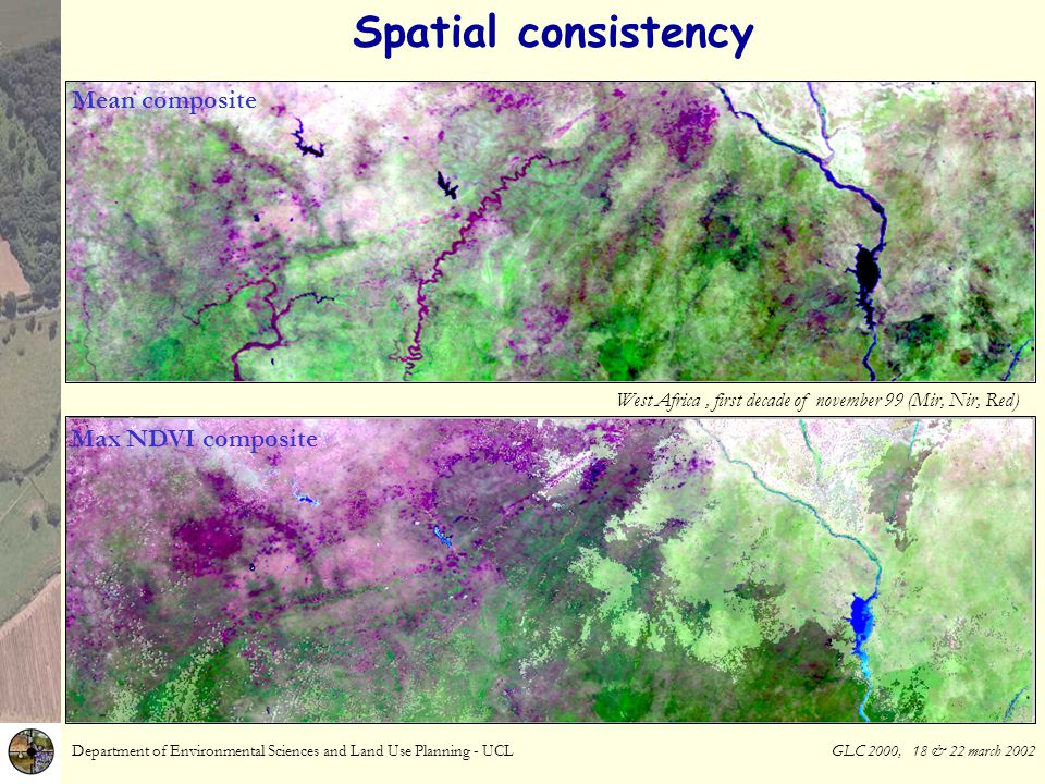 Department of Environmental Sciences and Land Use Planning - UCL GLC 2000, 18 & 22 march 2002 Spatial consistency West Africa, first decade of november 99 (Mir, Nir, Red) Max NDVI composite Mean composite