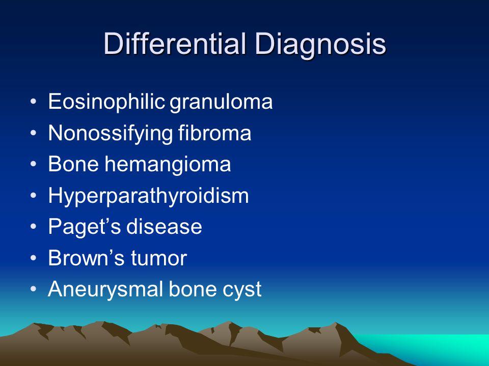 Differential Diagnosis Eosinophilic granuloma Nonossifying fibroma Bone hemangioma Hyperparathyroidism Paget's disease Brown's tumor Aneurysmal bone cyst