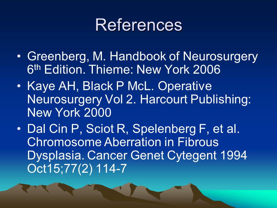 References Greenberg, M. Handbook of Neurosurgery 6 th Edition.