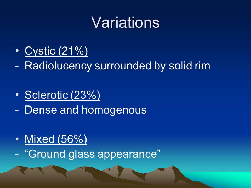 Variations, cont'd Monostotic -Most common -25% involve head and neck Polyostotic -15% of cases -50% involve head and neck