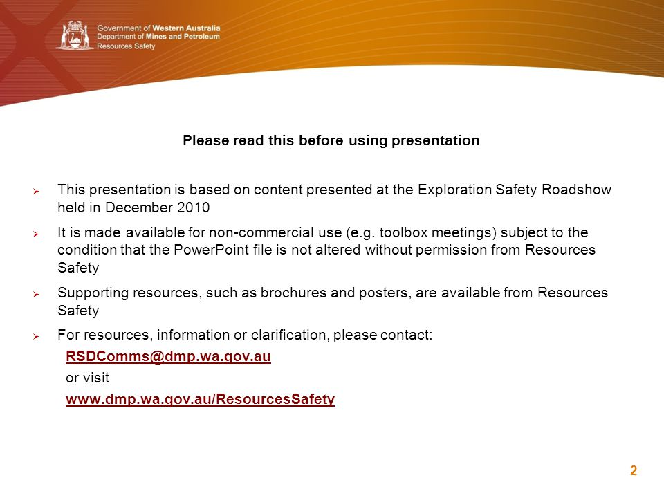 Please read this before using presentation  This presentation is based on content presented at the Exploration Safety Roadshow held in December 2010