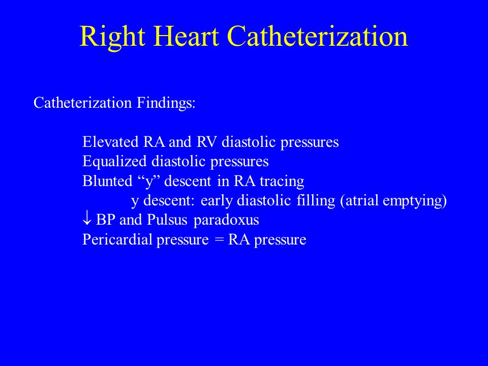 """Right Heart Catheterization Catheterization Findings: Elevated RA and RV diastolic pressures Equalized diastolic pressures Blunted """"y"""" descent in RA t"""