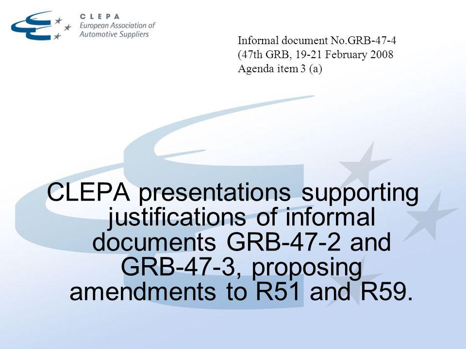 Informal document No.GRB-47-4 (47th GRB, 19-21 February 2008 Agenda item 3 (a) CLEPA presentations supporting justifications of informal documents GRB