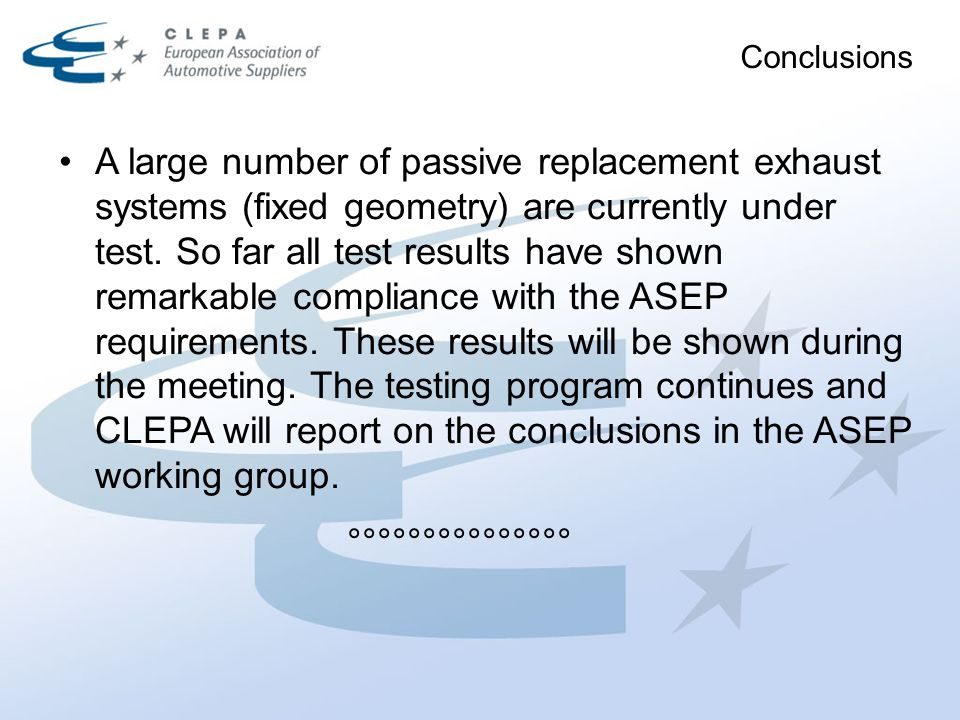 Conclusions A large number of passive replacement exhaust systems (fixed geometry) are currently under test. So far all test results have shown remark