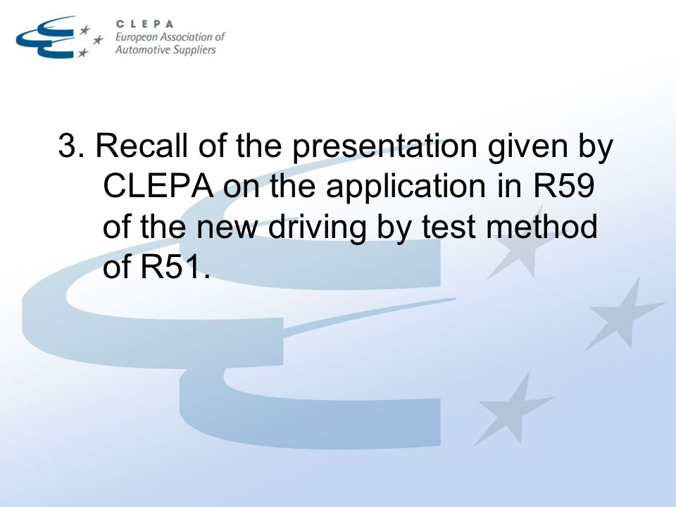 3. Recall of the presentation given by CLEPA on the application in R59 of the new driving by test method of R51.