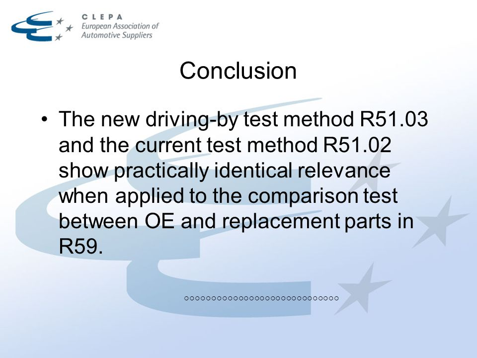 Conclusion The new driving-by test method R51.03 and the current test method R51.02 show practically identical relevance when applied to the comparison test between OE and replacement parts in R59.
