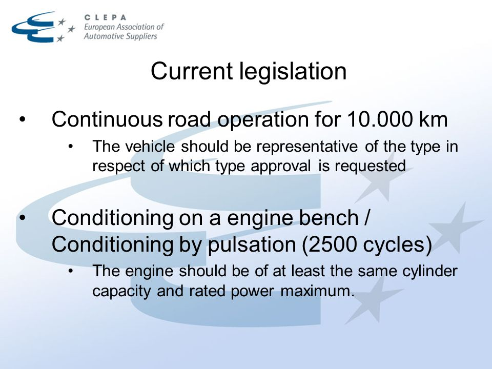 Continuous road operation for 10.000 km The vehicle should be representative of the type in respect of which type approval is requested Conditioning on a engine bench / Conditioning by pulsation (2500 cycles) The engine should be of at least the same cylinder capacity and rated power maximum.