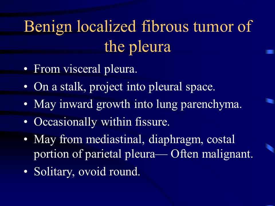 Benign localized fibrous tumor of the pleura From visceral pleura.