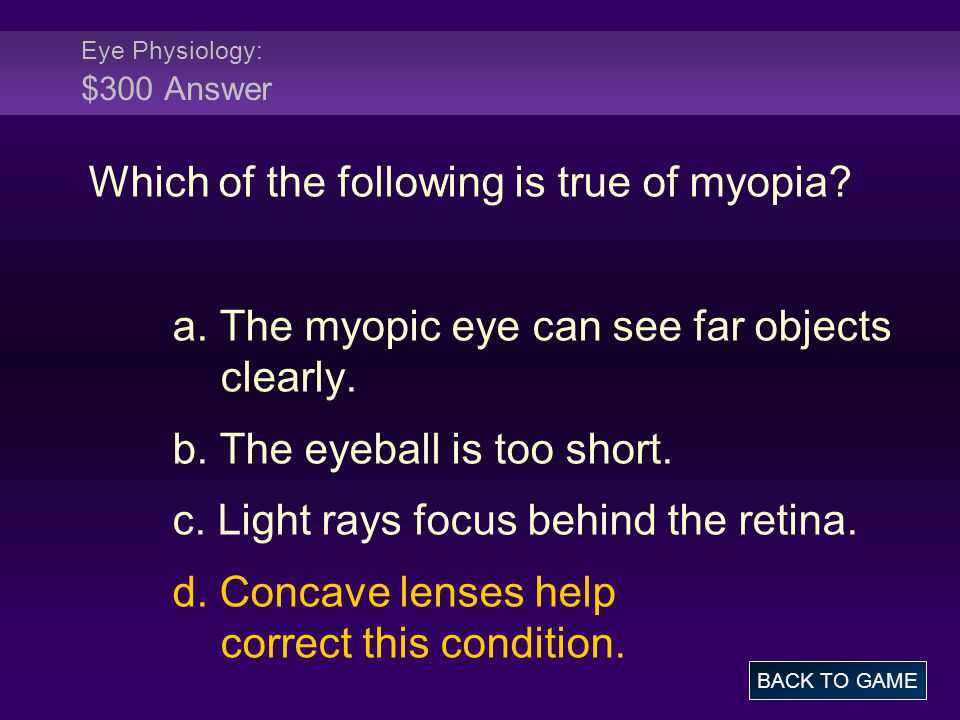Eye Physiology: $300 Answer Which of the following is true of myopia.