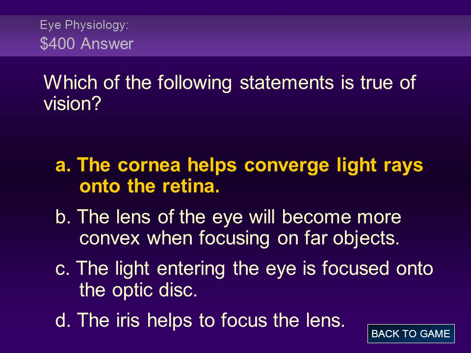Eye Physiology: $400 Answer Which of the following statements is true of vision.