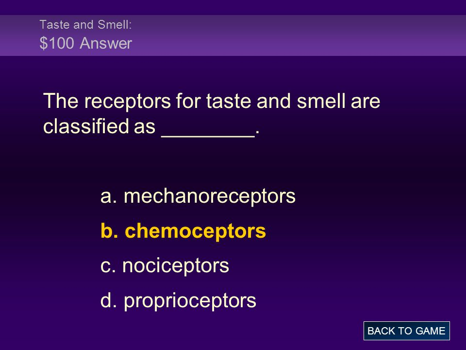 Taste and Smell: $100 Answer The receptors for taste and smell are classified as ________.
