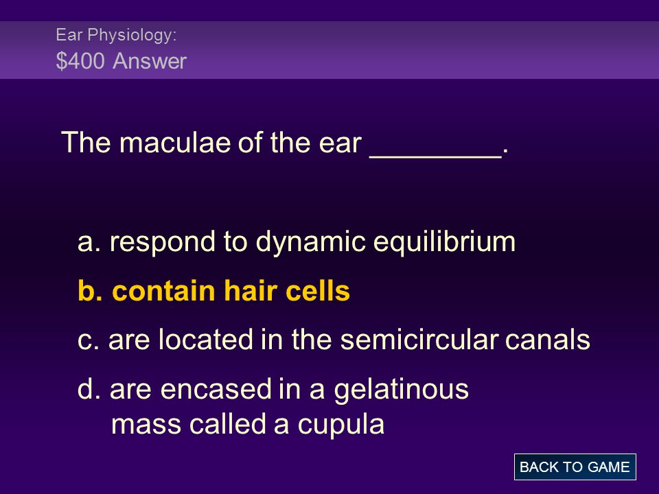 Ear Physiology: $400 Answer The maculae of the ear ________.