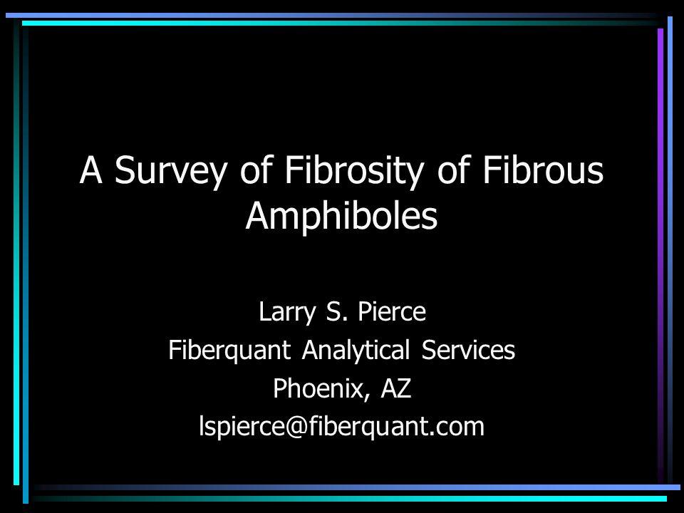 A Survey of Fibrosity of Fibrous Amphiboles Larry S.
