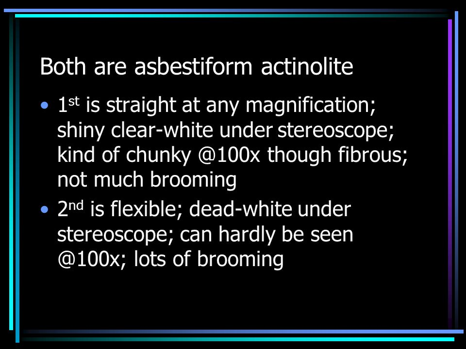 Conclusions Asbestiform tremolite, actinolite and anthophyllite present a broad and continuous range of fibrosity index Little or no correlation of fibrosity index to chemistry Little or no correlation to mean fiber length Correlation to mean width Correlation to mean aspect ratio