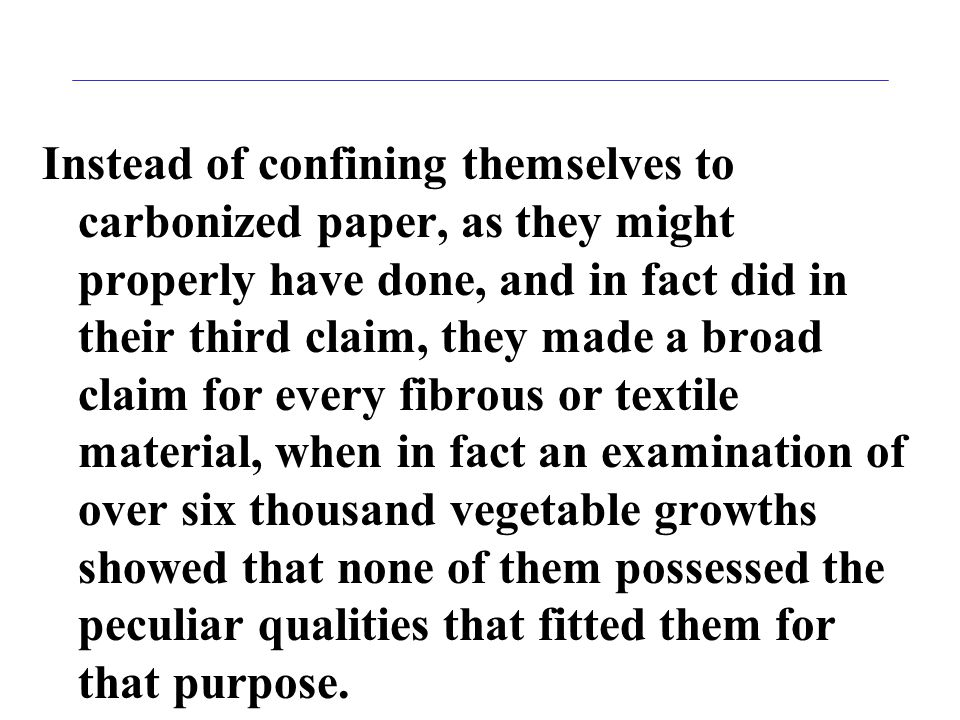 Instead of confining themselves to carbonized paper, as they might properly have done, and in fact did in their third claim, they made a broad claim f