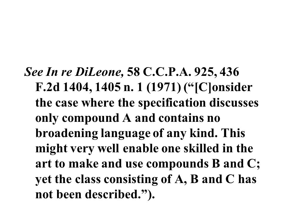 """See In re DiLeone, 58 C.C.P.A. 925, 436 F.2d 1404, 1405 n. 1 (1971) (""""[C]onsider the case where the specification discusses only compound A and contai"""
