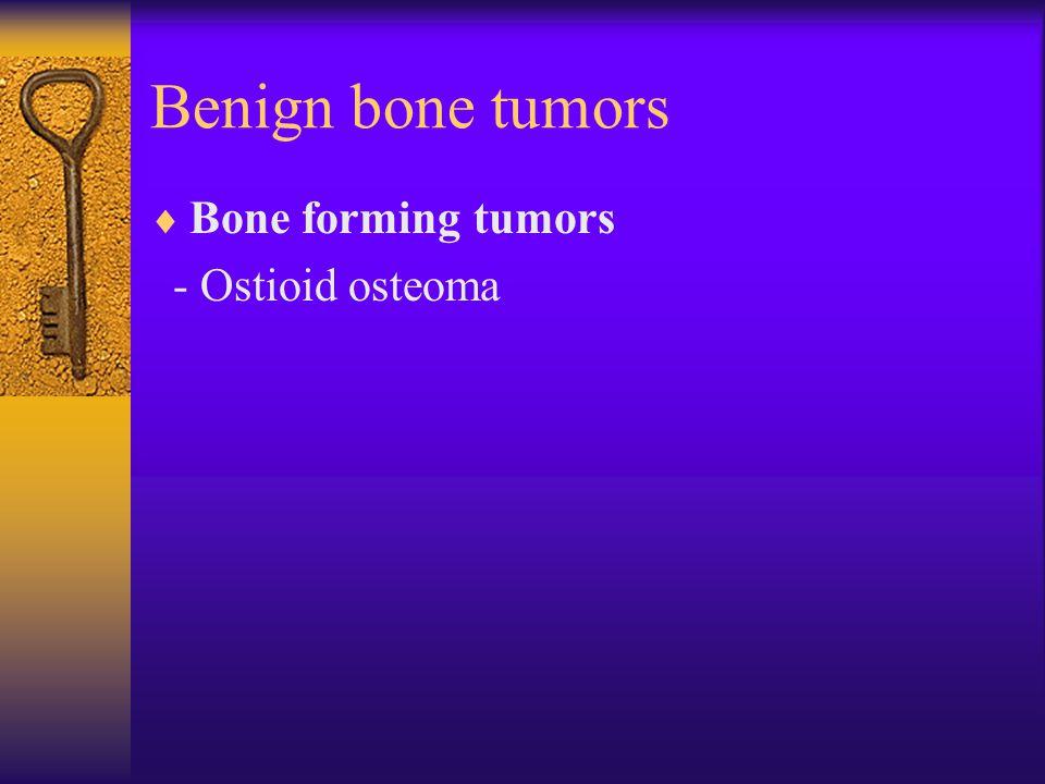 Benign bone tumors  Bone forming tumors - Ostioid osteoma