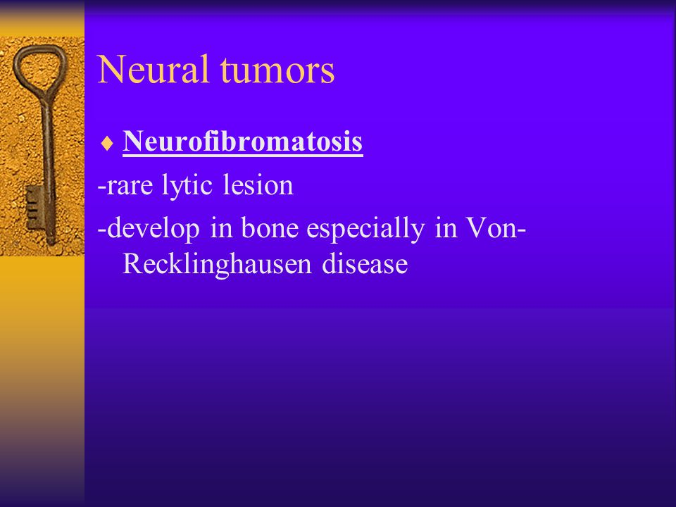 Neural tumors  Neurofibromatosis -rare lytic lesion -develop in bone especially in Von- Recklinghausen disease