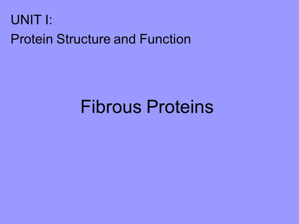 Fibrous Proteins UNIT I: Protein Structure and Function