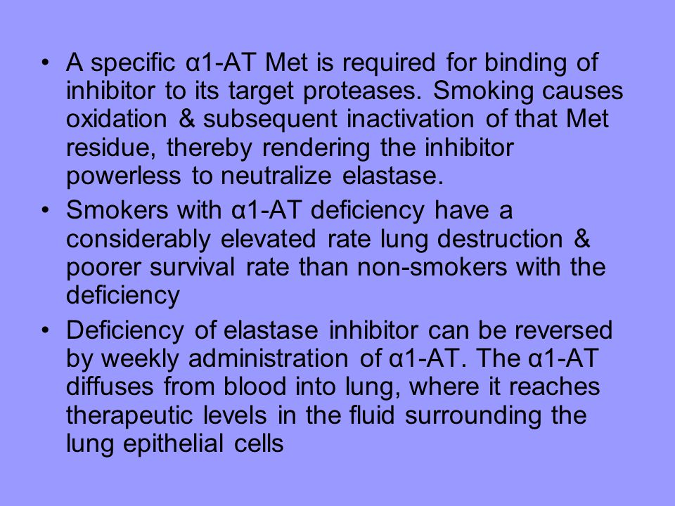 A specific α1-AT Met is required for binding of inhibitor to its target proteases. Smoking causes oxidation & subsequent inactivation of that Met resi