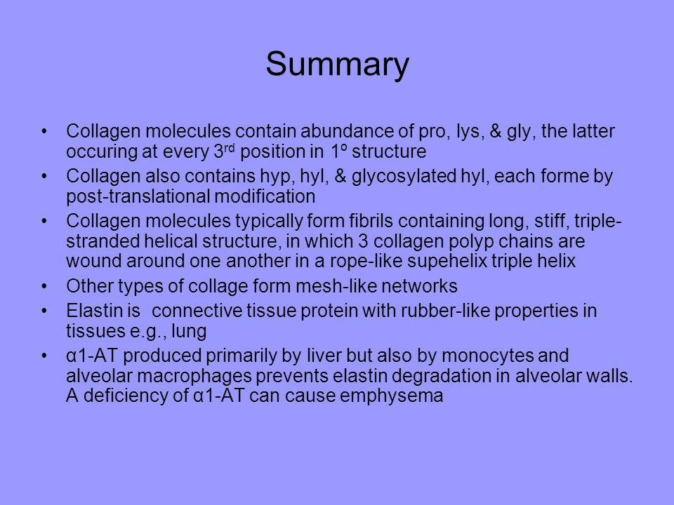 Summary Collagen molecules contain abundance of pro, lys, & gly, the latter occuring at every 3 rd position in 1º structure Collagen also contains hyp