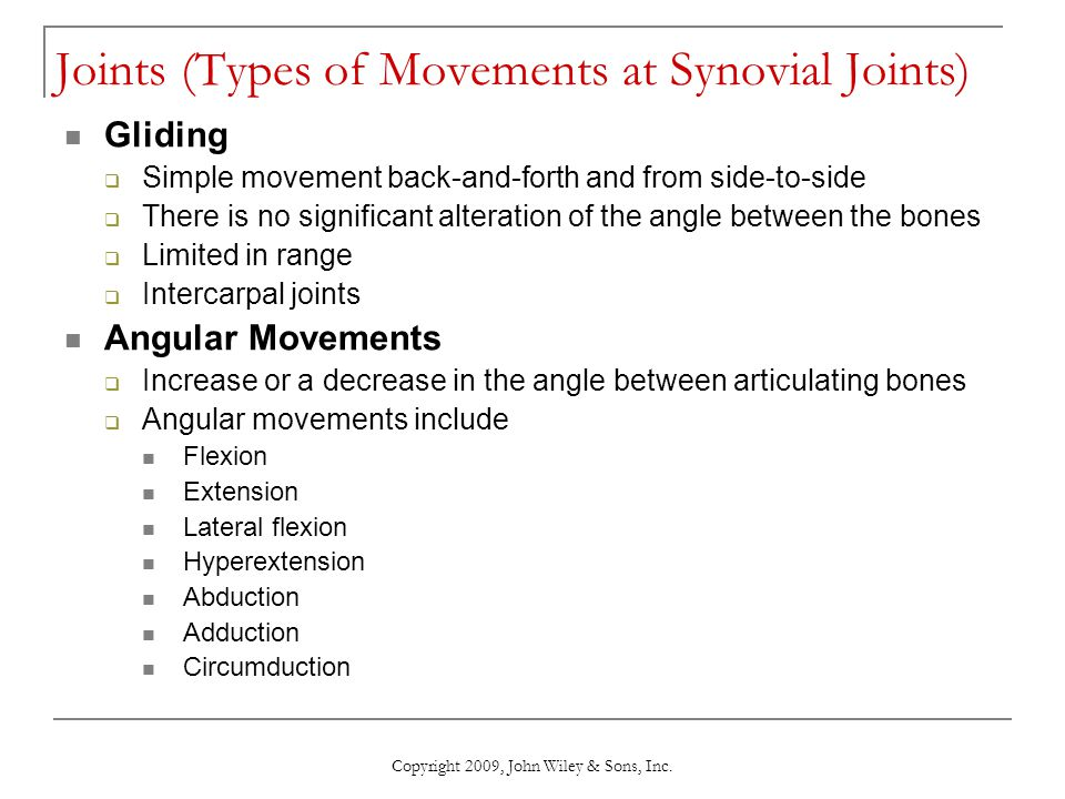 Copyright 2009, John Wiley & Sons, Inc. Joints (Types of Movements at Synovial Joints) Gliding  Simple movement back-and-forth and from side-to-side