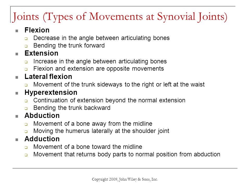 Copyright 2009, John Wiley & Sons, Inc. Joints (Types of Movements at Synovial Joints) Flexion  Decrease in the angle between articulating bones  Be