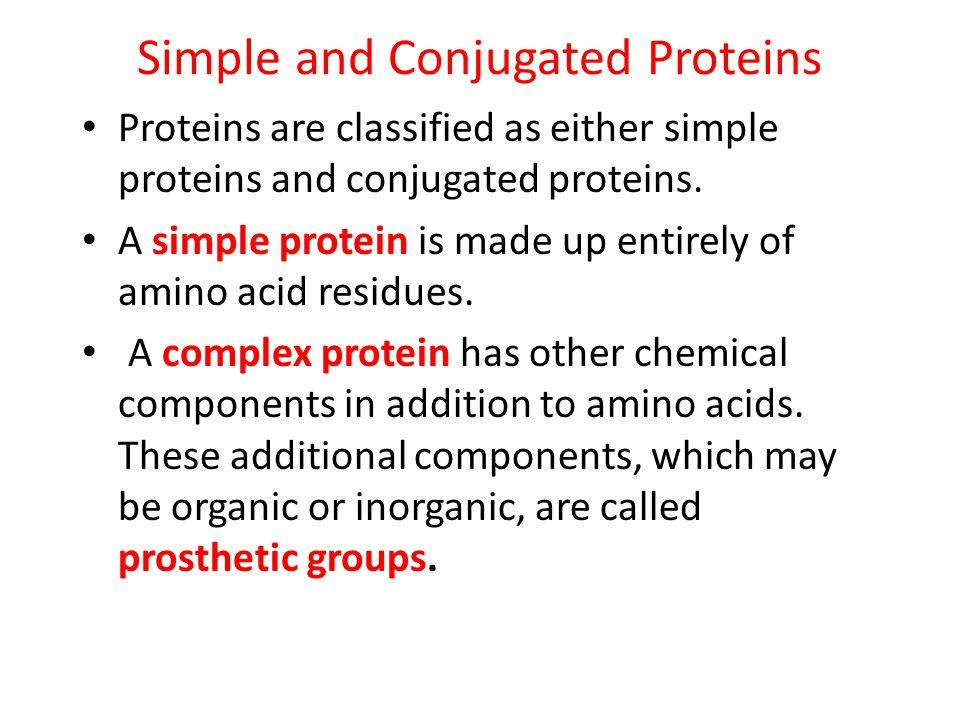 Simple and Conjugated Proteins Proteins are classified as either simple proteins and conjugated proteins.