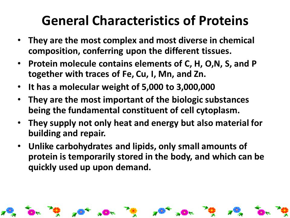 General Characteristics of Proteins They are the most complex and most diverse in chemical composition, conferring upon the different tissues. Protein