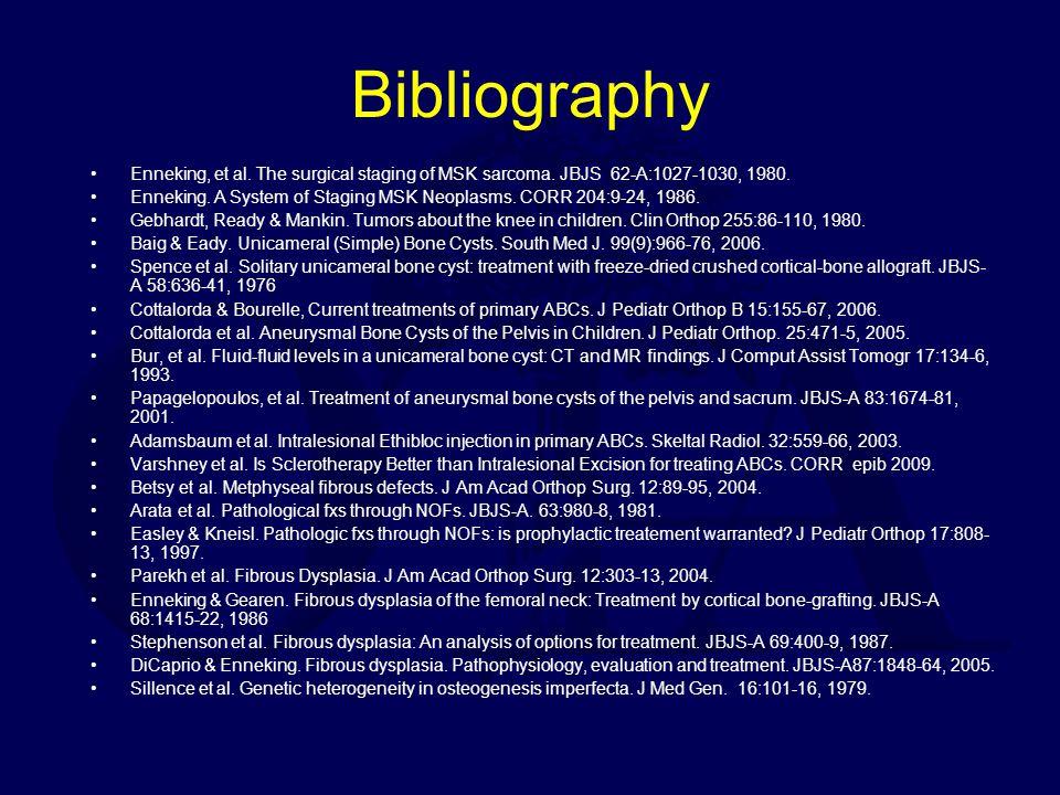 Bibliography Enneking, et al. The surgical staging of MSK sarcoma. JBJS 62-A:1027-1030, 1980. Enneking. A System of Staging MSK Neoplasms. CORR 204:9-