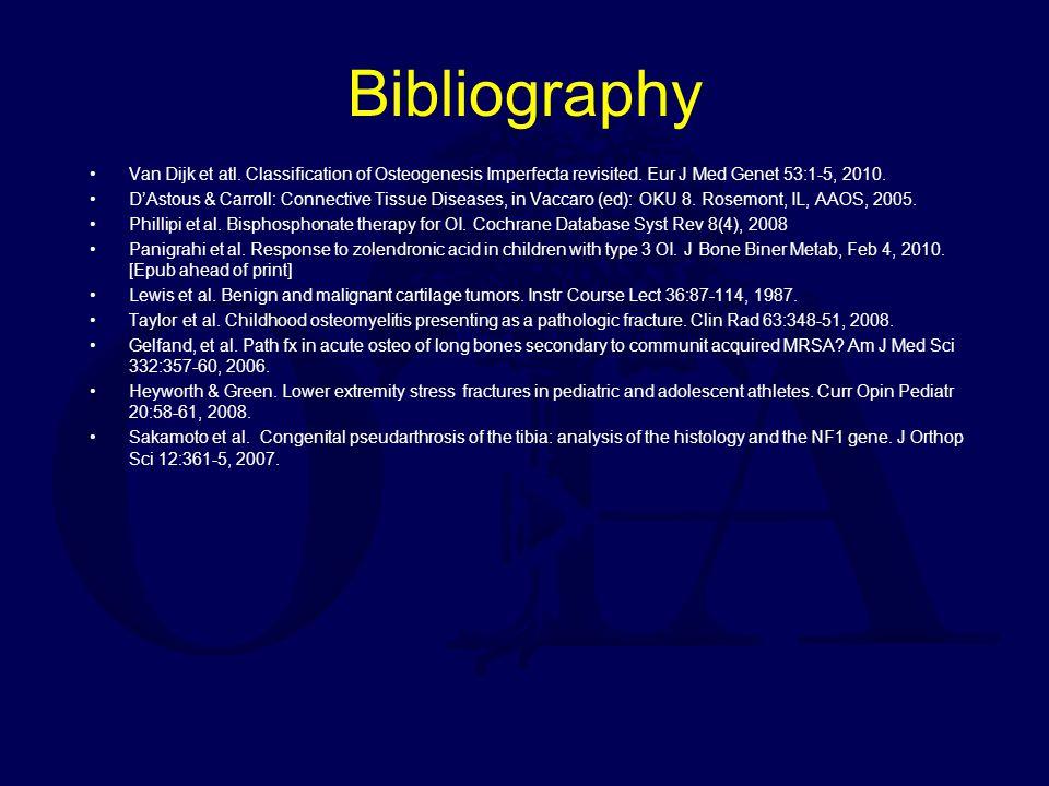 Bibliography Van Dijk et atl. Classification of Osteogenesis Imperfecta revisited. Eur J Med Genet 53:1-5, 2010. D'Astous & Carroll: Connective Tissue