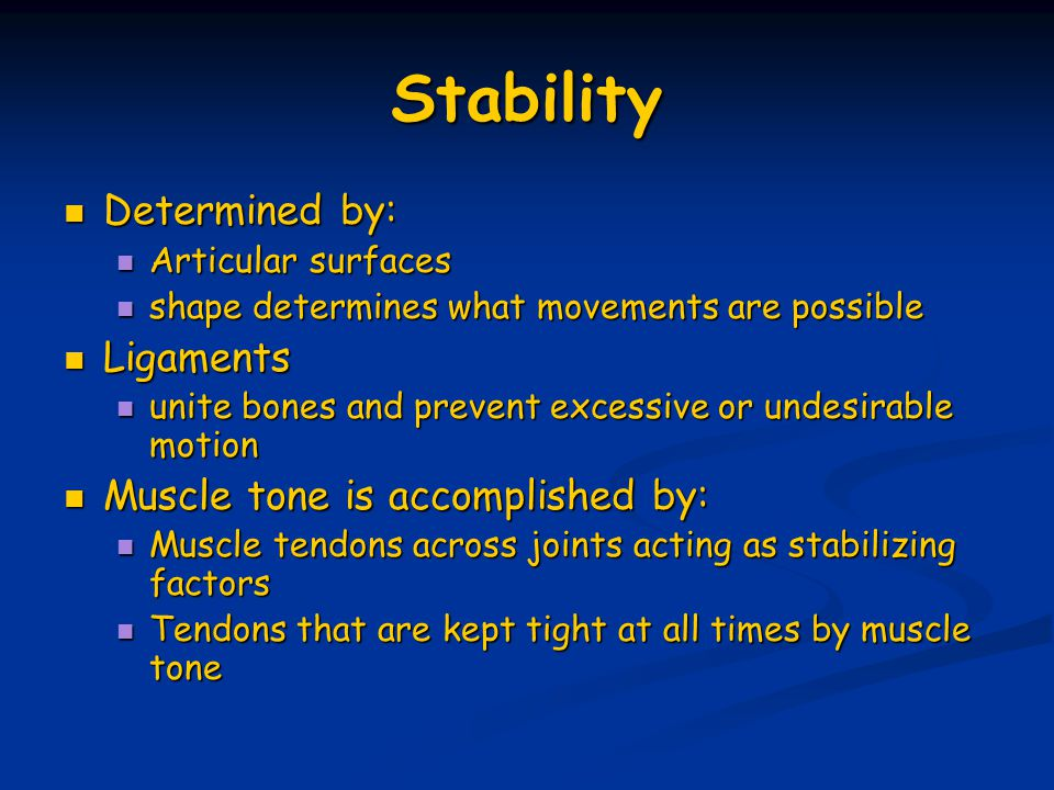 Stability Determined by: Determined by: Articular surfaces Articular surfaces shape determines what movements are possible shape determines what movem