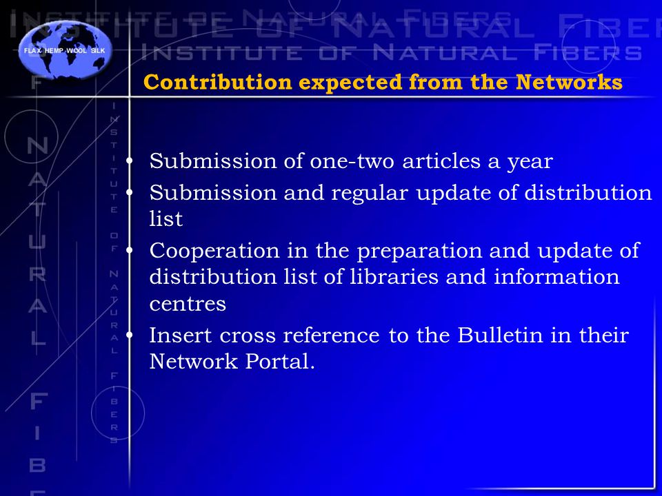 Contribution expected from the Networks Submission of one-two articles a year Submission and regular update of distribution list Cooperation in the preparation and update of distribution list of libraries and information centres Insert cross reference to the Bulletin in their Network Portal.